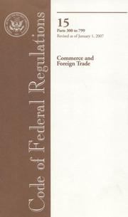Cover of: Code of Federal Regulations, Title 15, Commerce and Foreign Trade, Pt. 300-799, Revised as of January 1, 2007 | Office of the Federal Register (U.S.)