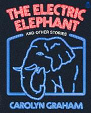 Cover of: The electric elephant, and other stories | Carolyn Graham