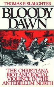 Cover of: Bloody dawn: the Christiana Riot and racial violence in the antebellum North