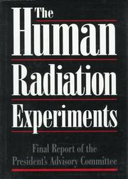 Final report of the Advisory Committee on Human Radiation Experiments by United States. Advisory Committee on Human Radiation Experiments.