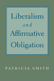 Cover of: Liberalism and affirmative obligation | Smith, Patricia