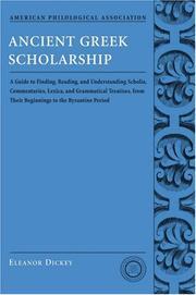 Cover of: Ancient Greek Scholarship: A Guide to Finding, Reading, and Understanding Scholia, Commentaries, Lexica, and Grammatical Treatises