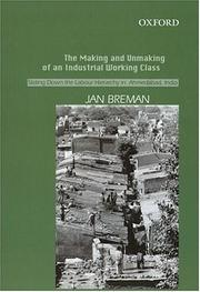 Cover of: The Making and Unmaking of an Industrial Working Class