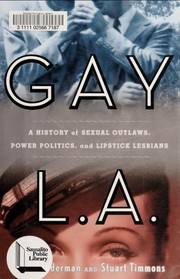 Gay L.A. : a history of sexual outlaws, power politics, and lipstick lesbians
