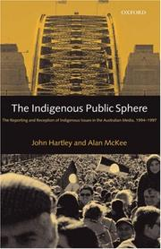 Cover of: The indigenous public sphere: the reporting and reception of aboriginal issues in the Australian media