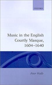 Cover of: Music in the English courtly masque, 1604-1640 | Peter Walls