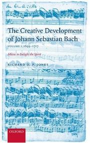 Cover of: The Creative Development of Johann Sebastian Bach: Music to Delight the Spirit Volume 1 | Richard Jones