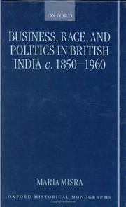 Cover of: Business, race, and politics in British India, c.1850-1960 | Maria Misra