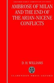 Ambrose of Milan and the end of the Nicene-Arian conflicts by Daniel H. Williams