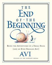 Cover of: The end of the beginning: being the adventures of a small snail (and an even smaller ant)
