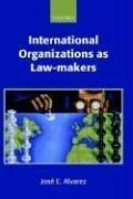 Cover of: International Organizations As Law-makers (Oxford Monographs in International Law) | Jose E. Alvarez