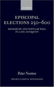 Cover of: Episcopal Elections 250-600: Hierarchy and Popular Will in Late Antiquity (Oxford Classical Monographs)