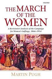 Cover of: The March of the Women: A Revisionist Analysis of the Campaign for Women's Suffrage, 1866-1914