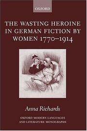 Cover of: The Wasting Heroine in German Fiction by Women 1770-1914 (Oxford Modern Languages and Literature Monographs) | Anna Richards