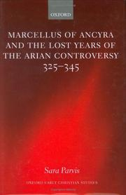Marcellus of Ancyra and the lost years of the Arian controversy, 325-345 by Sara Parvis