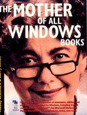 Cover of: The mother of all Windows book: being a compendium of incantations, imprecations, supplications, and modifications known to appease the deamons within Windows