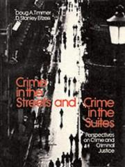 Cover of: Crime in the Streets and Crime in the Suites: Perspectives on Crime and Criminal Justice