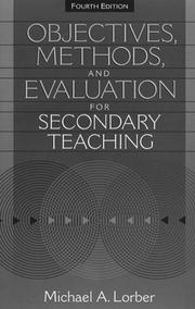 Objectives, methods, and evaluation for secondary teaching by Michael A. Lorber