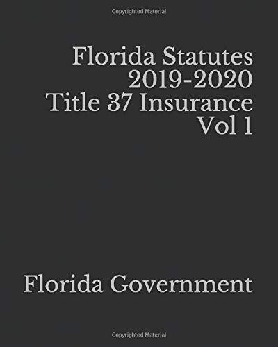 Florida Statutes 2019-2020 Title 37 Insurance Vol 1 (Dec ...