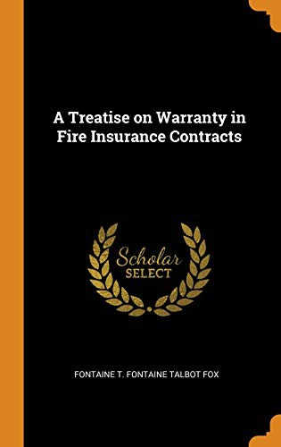 A Treatise on Warranty in Fire Insurance Contracts (Oct 12 ...