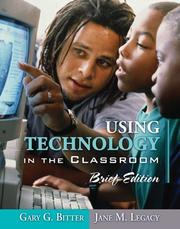 Using technology in the classroom by Gary G. Bitter
