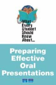 Cover of: What Every Student Should Know About Preparing Effective Oral Presentations