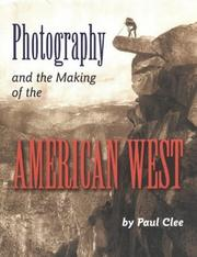 Cover of: Photography and the making of the American West | Paul Clee