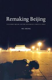 Cover of: Remaking Beijing: Tiananmen Square and the Creation of a Political Space