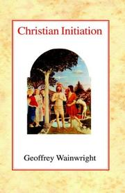 Cover of: Christian Initiation | Geoffrey Wainwright