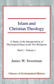 Cover of: Islam and Christian Theology: A Study of the Interpretation of Theological Ideas in the Two Religions - Part I | James Windrow Sweetman
