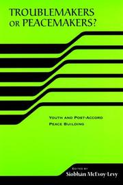 Cover of: Troublemakers or Peacemakers? Youth and Post-Accord Peace Building (The RIREC Project on Post-Accord Peace Building) (RIREC Project Post-Accord Peace Bldg) | Siobhan McEvoy-Levy