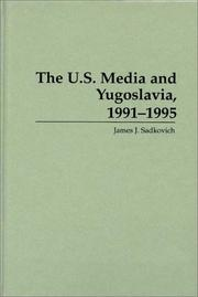 Cover of: The U.S. media and Yugoslavia, 1991-1995 | James J. Sadkovich