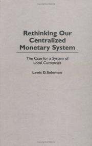 Cover of: Rethinking our centralized monetary system | Lewis D. Solomon & Alan R. Palmiter