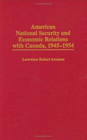 Cover of: American national security and economic relations with Canada, 1945-1954