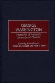 Cover of: George Washington, foundation of presidential leadership and character | edited by Ethan Fishman, William D. Pederson, and Mark J. Rozell.