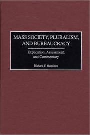 Cover of: Mass Society, Pluralism, and Bureaucracy: Explication, Assessment, and Commentary