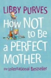 Cover of: How Not to Be a Perfect Mother