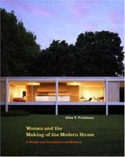 Cover of: Women and the Making of the Modern House | Alice T. Friedman