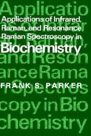 Cover of: Applications of infrared, raman, and resonance raman spectroscopy in biochemistry