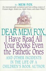 Cover of: Dear Mem Fox, I have read all your books even the pathetic ones: and other incidents in the life of a children's book author