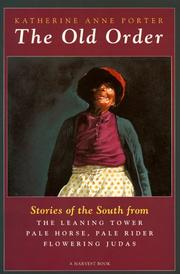 Cover of: The old order: stories of the South, from Flowering Judas, Pale horse, pale rider, and The leaning tower.