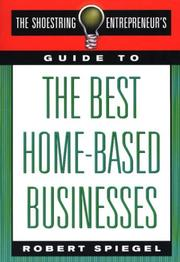 Cover of: The Shoestring Entrepreneur's Guide to the Best Home-Based Businesses (Shoestring Entrepreneur's) | Robert Spiegel
