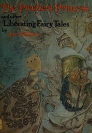 The practical princess, and other liberating fairy tales