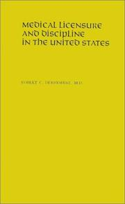 Cover of: Medical licensure and discipline in the United States | Robert Cushing Derbyshire