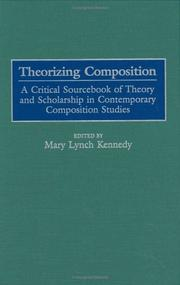 Cover of: Theorizing Composition: A Critical Sourcebook of Theory and Scholarship in Contemporary Composition Studies