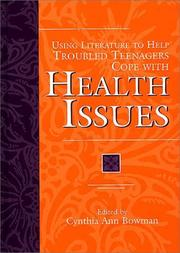 Cover of: Using Literature to Help Troubled Teenagers Cope with Health Issues (The Greenwood Press Using Literature to Help Troubled Teenagers Series) | Cynthia Ann Bowman