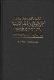 Cover of: American work ethic and the changing work force | Herbert A. Applebaum