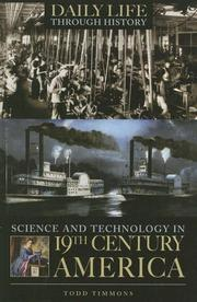 Cover of: Science and Technology in Nineteenth-Century America | Todd Timmons