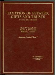 Taxation of Estates, Gifts and Trusts (American Casebook Series) (American Casebook Series) by Regis W. Campfield, Martin B. Dickson, William J. Turnier, Martin B. Dickinson