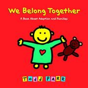Cover of: We belong together: A Book About Adoption and Families